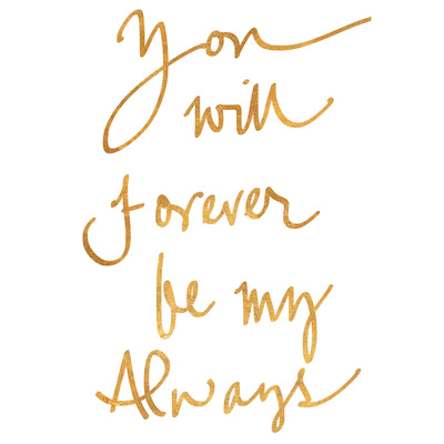 You Will Forever be My Always (gold foil) 高品質プリント