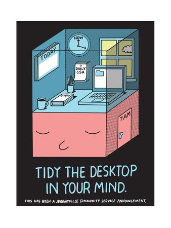 Jeremyville: Tidy The Desktop In Your Mind Print by  Jeremyville