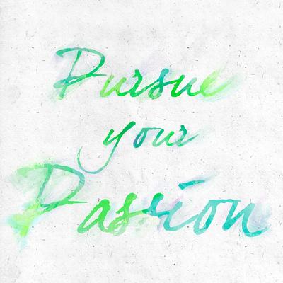 Pursue your Passion Prints