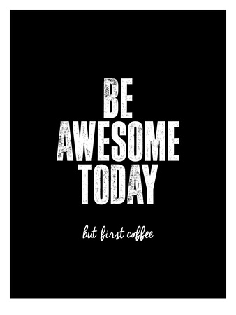 Be Awesome Today But First Coffee Art by Brett Wilson