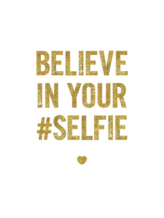 Believe In Your Selfie Prints by Brett Wilson