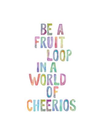 Be A Fruit Loop Posters by Brett Wilson