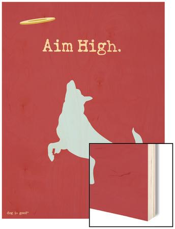 Aim High Wood Print by  Dog is Good