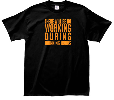 Working During Drinking Tee Shirts