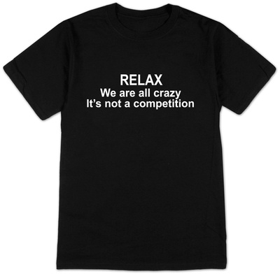 Relax We Are All Crazy T-Shirt