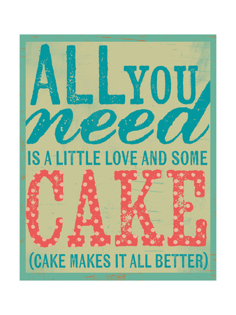 All You Need Is Cake Posters by Katie Doucette
