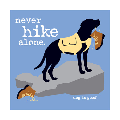 Never Hike Alone Art by  Dog is Good