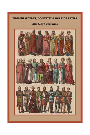 English Secular, Domestic and Warrior Attire XIII and XIV Posters by Friedrich Hottenroth