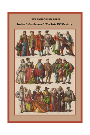 Personages in Paris Ladies and Gentlemen of the Late XVI Century Posters by Friedrich Hottenroth