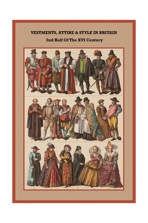 Vestments, Attire and Style in Britain 2nd Half of the XVI Century Posters by Friedrich Hottenroth