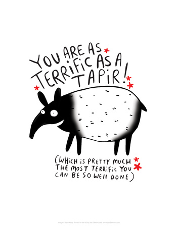 You are as Terrific as a Taper - Katie Abey Cartoon Print Posters by Katie Abey