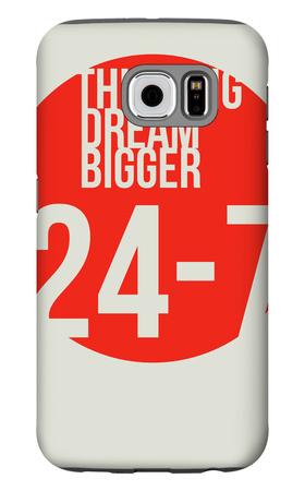 Think Big Dream Bigger Poster Galaxy S6 Case by  NaxArt
