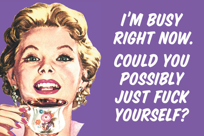 I'm Busy Now Could You Possibly Go Fuck Yourself Funny Poster Poster von  Ephemera