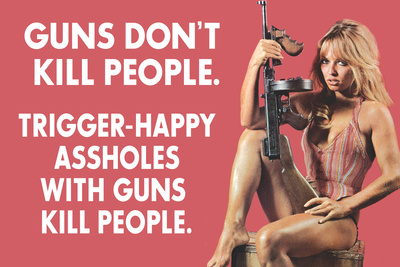 Guns Don't Kill People Trigger Happy Assholes with Guns Do Funny Art Poster Print Posters by  Ephemera