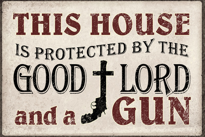 This House Protected by the Good Lord and a Gun Poster Prints