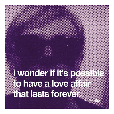 I wonder if it's possible to have a love affair that lasts forever Posters by Andy Warhol