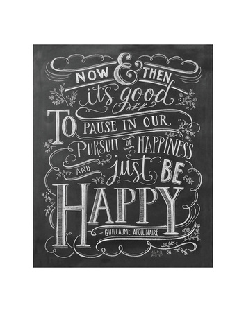 Now & Then It's Good To Pause In Our Pursuit Of Happiness... Prints by LLC., Lily & Val