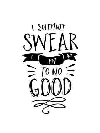 I Solemnly Swear No Good Prints by Brett Wilson