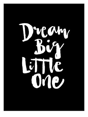 Dream Big Little One Blk Prints by Brett Wilson