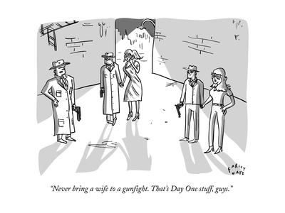 """""""Never bring a wife to a gunfight. That's Day One stuff, guys."""" - New Yorker Cartoon Giclee Print by Farley Katz"""