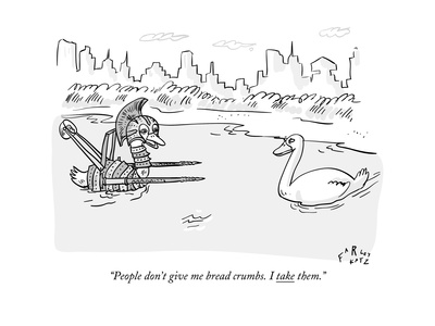 """""""People don't give me bread crumbs. I take them."""" - New Yorker Cartoon Giclee Print by Farley Katz"""