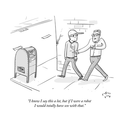 """""""I know I say this a lot, but if I were a robot I would totally have sex w"""" - New Yorker Cartoon Giclee Print by Farley Katz"""