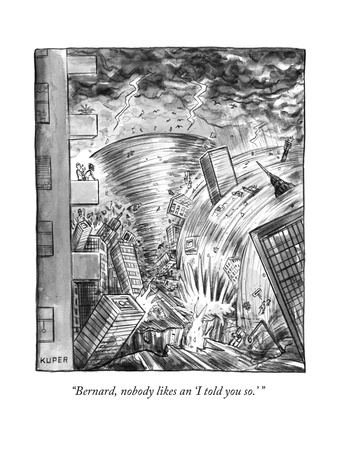"""Bernard, nobody likes an 'I told you so.' "" - New Yorker Cartoon Giclee Print by Peter Kuper"