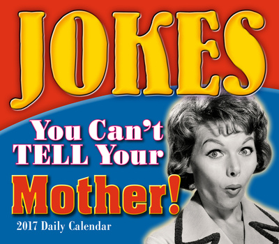Jokes You Can't Tell Your Mother - 2017 Boxed Calendar Kalendarze