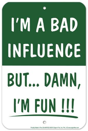 Bad Influence Tin Sign