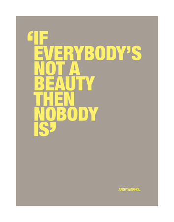 If everybody's not a beauty then nobody is Prints by Andy Warhol