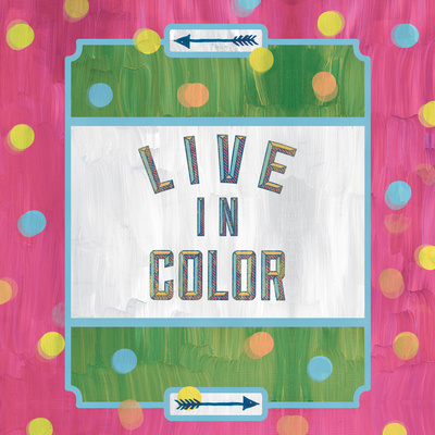 Live In Color Prints by Sta Teresa Ashley