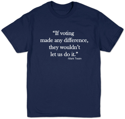 If Voting Made Any Difference T-shirts