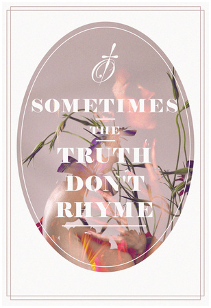 Sometimes Truth Don't Rhyme Posters