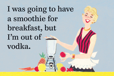 I Was Going to Have a Smoothie for Breakfast, But I'm Out of Vodka Prints by  Ephemera