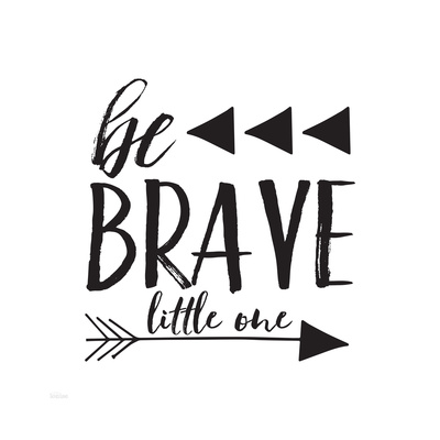 Be Brave Poster by Gigi Louise