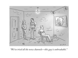 """""""We've tried all the news channelsthis guy is unbreakable."""" - New Yorker Cartoon Giclee Print by Kim Warp"""