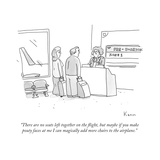 """There are no seats left together on the flight, but maybe if you make pou..."" - New Yorker Cartoon Premium Giclee Print by Zachary Kanin"