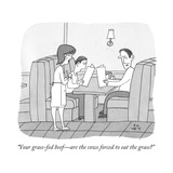 """""""Your grass-fed beef—are the cows forced to eat the grass?"""" - New Yorker Cartoon Premium Giclee Print by Peter C. Vey"""