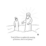 """Look if I have to explain the meaning of existence, then it isn't funny."" - New Yorker Cartoon Premium Giclee Print by Paul Noth"