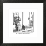 """Yes, I came back. I always come back."" - New Yorker Cartoon Art Print by Harry Bliss"