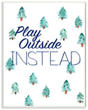 Play Outside Instead Pine Trees Wood Sign