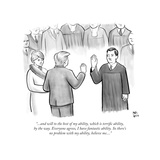"""...and will to the best of my ability, which is terrific ability, by the ... - New Yorker Cartoon Stretched Canvas Print by Paul Noth"