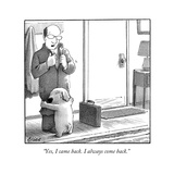 """Yes, I came back. I always come back."" - New Yorker Cartoon Stretched Canvas Print by Harry Bliss"