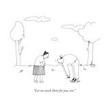 """""""Let me touch them for you, son."""" - New Yorker Cartoon Premium Giclee Print by Liana Finck"""