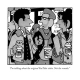"""I'm talking about the original YouTube video. Not the remake."" - New Yorker Cartoon Premium Giclee Print by William Haefeli"