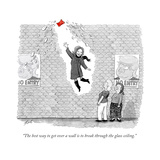 """The best way to get over a wall is to break through the glass ceiling."" - Cartoon Regular Giclee Print by Tom Toro"