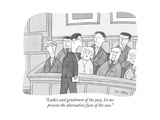 """Ladies and gentlemen of the jury, let me present the alternative facts of..."" - New Yorker Cartoon Premium Giclee Print by Peter C. Vey"