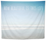 How Beautiful Is This Life Tapestry by Susannah Tucker