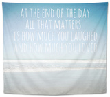 At the End of the Day All That Matters Is How Much You Laughed Tapestry by Susannah Tucker