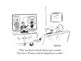 """That was Brad with the Democratic weather. Now here's Tammy with the Repu..."" - New Yorker Cartoon Premium Giclee Print by David Sipress"